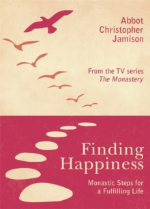 Finding Happiness : Monastic Steps for a Fulfilling Life, Paperback Book