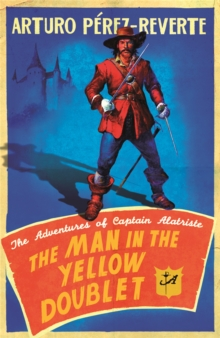The Man In The Yellow Doublet : The Adventures Of Captain Alatriste, Paperback / softback Book