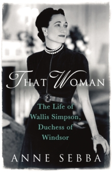 That Woman : The Life of Wallis Simpson, Duchess of Windsor, Paperback Book
