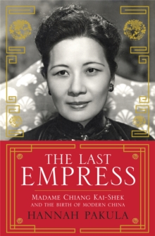 The Last Empress : Madame Chiang Kai-Shek and the Birth of Modern China, Paperback Book