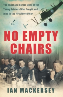 No Empty Chairs : The Short and Heroic Lives of the Young Aviators Who Fought and Died in the First World War, Paperback Book
