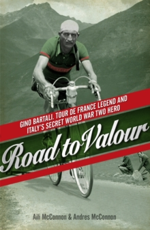 Road to Valour : Gino Bartali - Tour De France Legend and World War Two Hero, Paperback Book