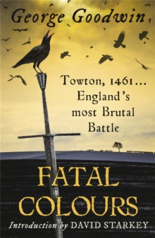 Fatal Colours : Towton, 1461 - England's Most Brutal Battle, Paperback Book