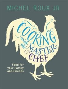 Cooking with The Master Chef : Food For Your Family & Friends, Paperback Book