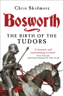 Bosworth : The Birth of the Tudors, Paperback Book