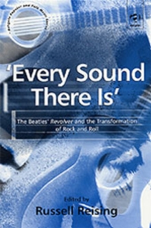 'Every Sound There Is' : The Beatles' Revolver and the Transformation of Rock and Roll, Paperback Book
