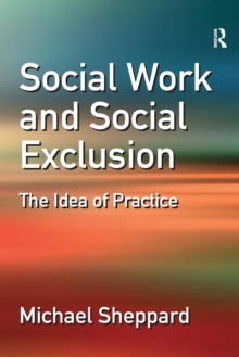 Social Work and Social Exclusion : The Idea of Practice, Paperback Book