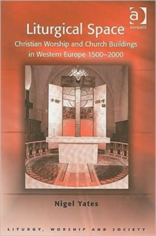 Liturgical Space : Christian Worship and Church Buildings in Western Europe 1500-2000, Paperback Book
