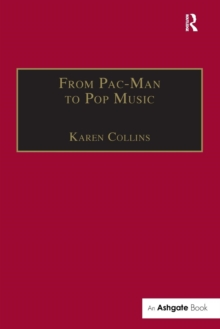 From Pac-Man to Pop Music : Interactive Audio in Games and New Media, Paperback Book