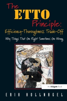 The ETTO Principle: Efficiency-thoroughness Trade-off : Why Things That Go Right Sometimes Go Wrong, Paperback Book