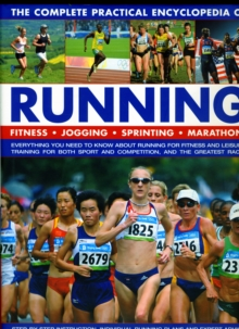 The Complete Practical Encyclopedia of Running : Fitness, Jogging, Sprinting and Marathons - Everything You Need to Know About Running for Fitness and Leisure, Training for Both Sport and Competition,, Hardback Book