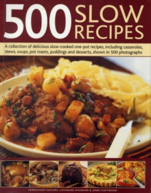 500 Slow Recipes : A Collection of Delicious Slow-cooked and One-pot Recipes, Including Casseroles, Stews, Soups, Pot Roasts, Puddings and Desserts, Hardback Book