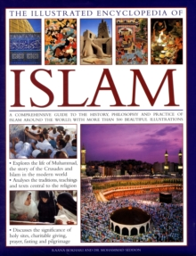 The Illustrated Encyclopaedia of Islam : A Comprehensive Guide to the History, Philosophy and Practice of Islam, Hardback Book