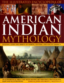 The Illustrated Encyclopaedia of American Indian Mythology : Legends, Gods and Spirits of North, Central and South America, Hardback Book