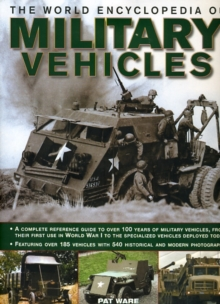 The World Encyclopedia of Military Vehicles : A Complete Reference Guide to Over 100 Years of Military Vehicles, from Their First Use in World War I to the Specialized Vehicles Deployed Today, Hardback Book