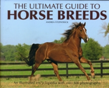 The Ultimate Guide to Horse Breeds : An Illustrated Encyclopedia with Over 600 Photographs, Hardback Book
