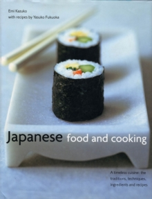 Japanese Food and Cooking : A Timeless Cuisine: the Traditions, Techniques, Ingredients and Recipes, Hardback Book