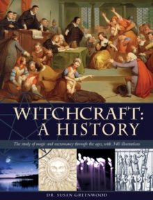 Witchcraft : a History : the Study of Magic and Necromancy Through the Ages, with 340 Illustrations, Hardback Book