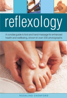 Reflexology : a Concise Guide to Foot and Hand Massage for Enhanced Health and Wellbeing, Shown in Over 200 Photographs, Hardback Book
