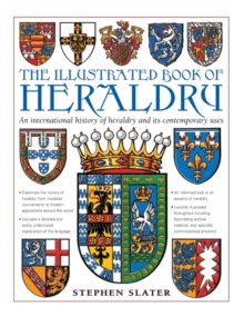 The Illustrated Book of Heraldry : An International History of Heraldry and Its Contemporary Uses, Hardback Book