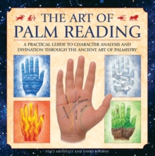 The Art of Palm Reading : A Practical Guide to Character Analysis and Divination Through the Ancient Art of Palm Reading, Hardback Book