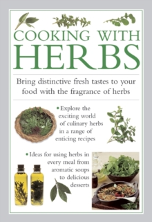 Cooking with Herbs : Bring Distinctive Fresh Tastes to Your Food with the Fragrance of Herbs, Hardback Book