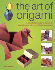 The Art of Origami : An Illustrated Guide to Japanese Paperfolding, with Over 30 Classic Designs, Hardback Book