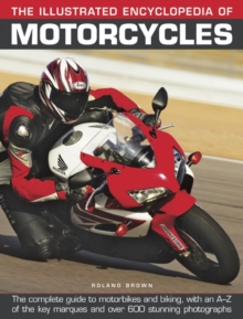 The Illustrated Encyclopedia of Motorcycles : The Complete Guide to Motorbikes and Biking, with an A-Z of the Key Marques and Over 600 Stunning Photographs, Hardback Book