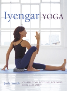 Iyengar Yoga : Classic Yoga Postures for Mind, Body and Spirit, Hardback Book