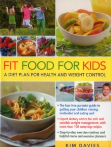 Fit Food for Kids : A Diet Plan for Health and Weight Control., Paperback Book
