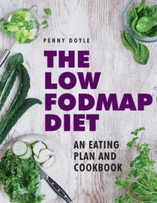 The Low-FODMAP Diet: An Eating Plan and Cookbook : Expert Dietary Advice with Help on Understanding Fodmap Foods and How They Affect Your Gut, Hardback Book