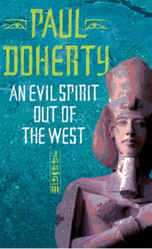An Evil Spirit Out of the West (Akhenaten Trilogy, Book 1) : A story of ambition, politics and assassination in Ancient Egypt, Paperback Book