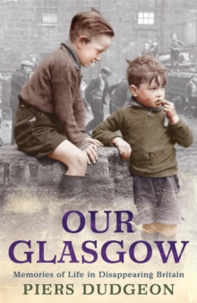 Our Glasgow : Memories of Life in Disappearing Britain, Paperback Book