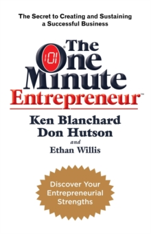 The One Minute Entrepreneur : The Secret to Creating and Sustaining a Successful Business, Paperback Book