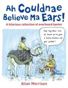 Ah Couldnae Believe Ma Ears! : Classic Overheard Conversations, Paperback Book