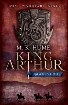 King Arthur: Dragon's Child (King Arthur Trilogy 1) : The legend of King Arthur comes to life, Paperback / softback Book