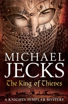 The King Of Thieves (Last Templar Mysteries 26) : A journey to medieval Paris amounts to danger
