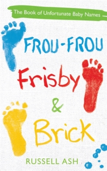 Frou-Frou, Frisby & Brick : The Book of Unfortunate Baby Names, Paperback Book