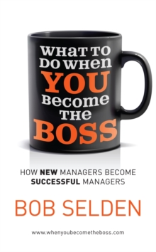 What to Do When You Become the Boss : How New Managers Become Successful Managers, Paperback Book