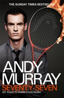 Andy Murray: Seventy-seven : My Road to Wimbledon Glory, Paperback Book