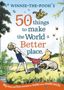Winnie the Pooh: 50 Things to Make the World a Better Place, Paperback / softback Book