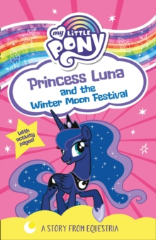 My Little Pony: Princess Luna and the Winter Moon Festival, Paperback / softback Book