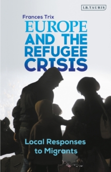 Europe and the Refugee Crisis : Local Responses to Migrants, Paperback / softback Book