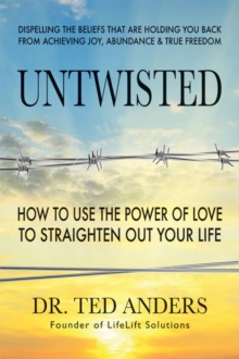Untwisted : How to Use the Power of Love to Straighten out Your Life, Paperback / softback Book