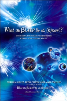 What the Bleep Do We Know? : Discovering the Endless Possibilities for Altering Your Everyday Reality, Paperback Book