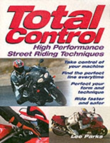 Total Control : High Performance Street Riding Techniques, Paperback Book