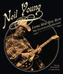 Neil Young : Long May You Run: the Illustrated History, Hardback Book