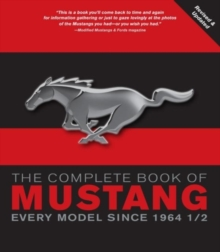 The Complete Book of Mustang : Every Model Since 1964-1/2, Paperback Book