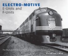 Electro-Motive E-Units and F-Units : The Illustrated History of North America's Favorite Locomotives, Hardback Book