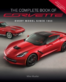 The Complete Book of Corvette : Every Model Since 1953, Hardback Book